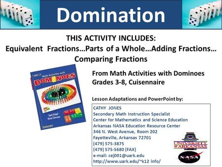 Domination THIS ACTIVITY INCLUDES: Equivalent Fractions…Parts of a Whole…Adding Fractions… Comparing Fractions From Math Activities with Dominoes Grades.