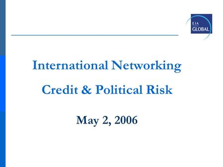International Networking Credit & Political Risk May 2, 2006.