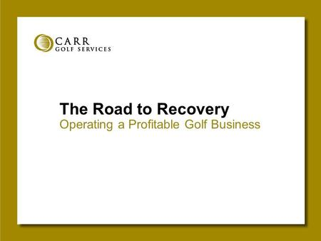 The Road to Recovery Operating a Profitable Golf Business.