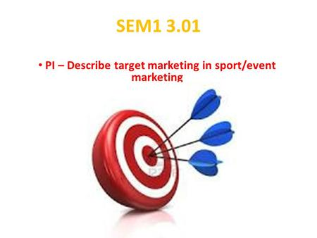 SEM1 3.01 PI – Describe target marketing in sport/event marketing.