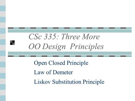 CSc 335: Three More OO Design Principles