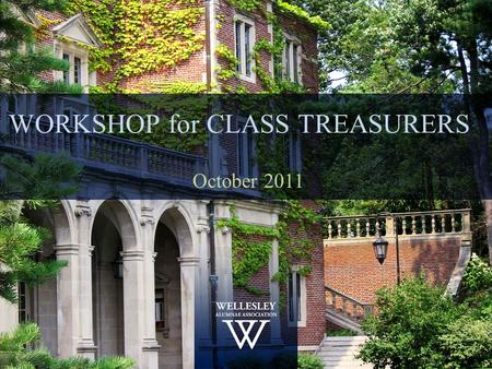 WORKSHOP for CLASS TREASURERS October 2011. Agenda Getting Started Revenues Sources Poverty Recordkeeping.