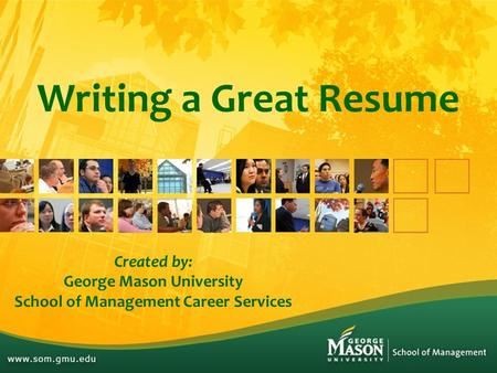 Writing a Great Resume Created by: George Mason University School of Management Career Services.