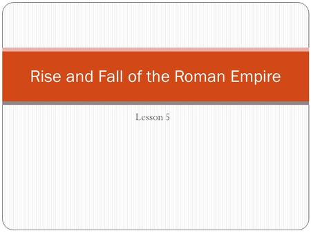 Lesson 5 Rise and Fall of the Roman Empire. The Empire Declines After the emperor Marcus Aurelius died in AD 180, the Roman Empire entered a long period.