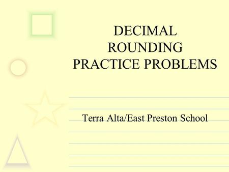 DECIMAL ROUNDING PRACTICE PROBLEMS Terra Alta/East Preston School.