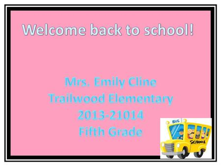 Welcome back to school! Mrs. Emily Cline Trailwood Elementary