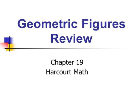 Geometric Figures Review Chapter 19 Harcourt Math.