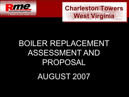 Charleston Towers West Virginia BOILER REPLACEMENT ASSESSMENT AND PROPOSAL AUGUST 2007.