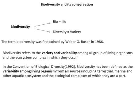Biodiversity and its conservation Biodiversity Bio = life Diversity = Variety The term biodiversity was first coined by Walter G. Rosen in 1986. Biodiversity.