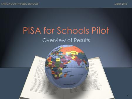 PISA for Schools Pilot Overview of Results FAIRFAX COUNTY PUBLIC SCHOOLS March 2013 1.
