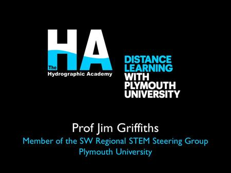 Prof Jim Griffiths Member of the SW Regional STEM Steering Group Plymouth University.
