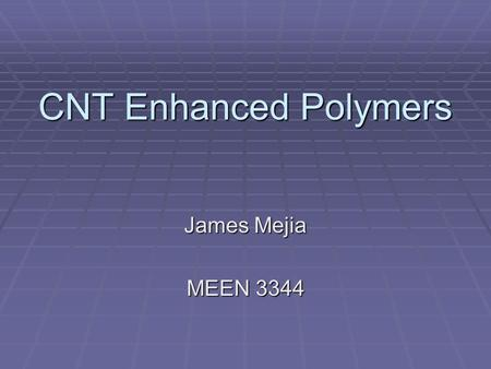 CNT Enhanced Polymers James Mejia MEEN 3344. What is a Carbon Nanotube?  It is a hollow, cylindrical carbon molecule  About a nanometer in diameter.