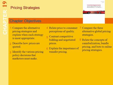 Chapter Objectives Pricing Strategies CHAPTER 19 1 2 4 7 8 Compare the alternative pricing strategies and explain when each strategy is most appropriate.