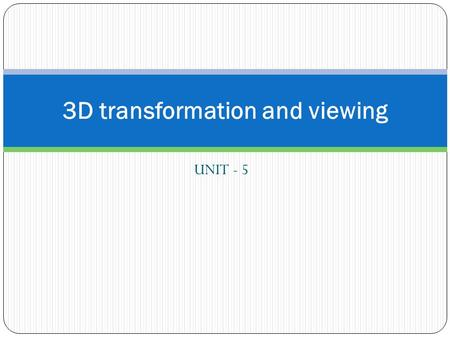 UNIT - 5 3D transformation and viewing. 3D Point  We will consider points as column vectors. Thus, a typical point with coordinates (x, y, z) is represented.