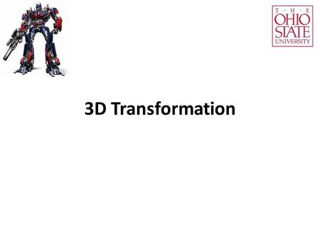 3D Transformation. In 3D, we have x, y, and z. We