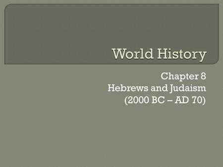 Chapter 8 Hebrews and Judaism (2000 BC – AD 70)