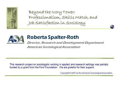 Roberta Spalter-Roth Director, Research and Development Department American Sociological Association Beyond the Ivory Tower: Professionalism, Skills Match,
