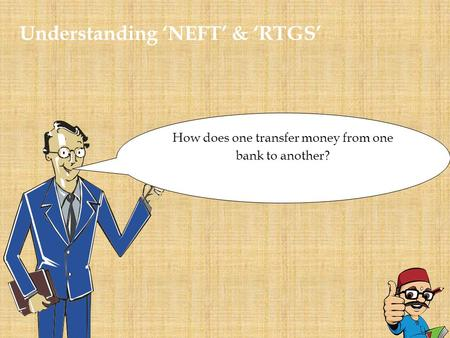 Understanding 'NEFT' & 'RTGS' How does one transfer money from one bank to another?