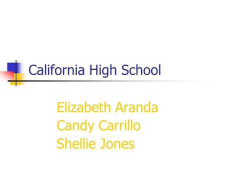 California High School Elizabeth Aranda Candy Carrillo Shellie Jones.