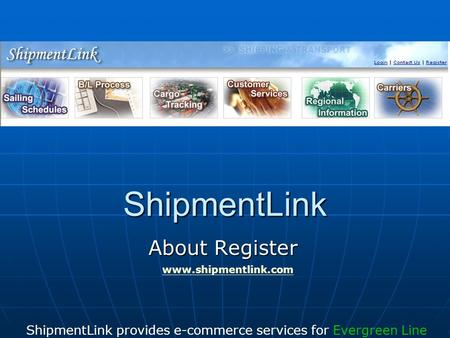 ShipmentLink About Register ShipmentLink provides e-commerce services for Evergreen Line www.shipmentlink.com.