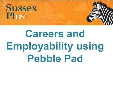 Careers and Employability using Pebble Pad. Where have we come from Where have we been Where are we now Where are we going.