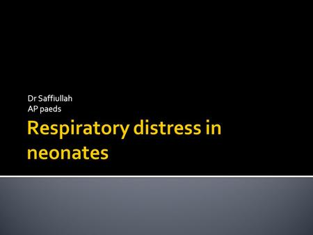 Dr Saffiullah AP paeds  At the end of this discussion you should be able to 1.Know what constitutes respiratory distress in neonates 2.Make the underlying.