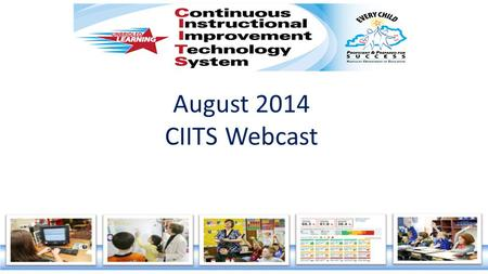 August 2014 CIITS Webcast. Agenda  Welcome and Introductions  Topic Information 1.Self Reflections in EDS Update: Cathy White and Amy King 2.Q & A.