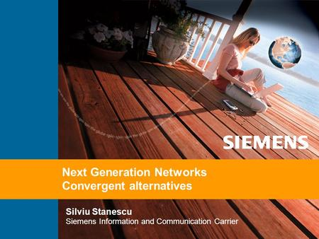 Silviu Stanescu Siemens Information and Communication Carrier Next Generation Networks Convergent alternatives.
