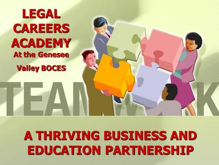 LEGAL CAREERS ACADEMY At the Genesee Valley BOCES A THRIVING BUSINESS AND EDUCATION PARTNERSHIP.