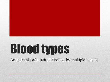 Blood types An example of a trait controlled by multiple alleles.