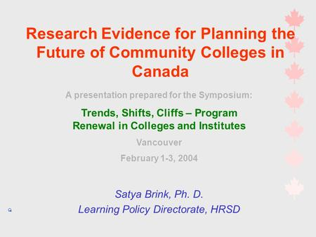 Satya Brink, Ph. D. Learning Policy Directorate, HRSD A presentation prepared for the Symposium: Trends, Shifts, Cliffs – Program Renewal in Colleges and.