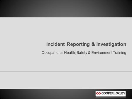 Occupational Health, Safety & Environment Training Incident Reporting & Investigation.