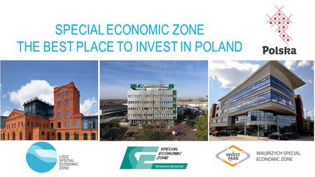 SPECIAL ECONOMIC ZONE THE BEST PLACE TO INVEST IN POLAND.