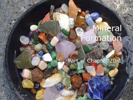 Mineral Formation Part of Chapter 20-1. Mineral Formation Mineral crystals grow as atoms are added to its surfaces, edges, or corners.