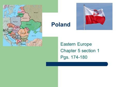Poland Eastern Europe Chapter 5 section 1 Pgs. 174-180.