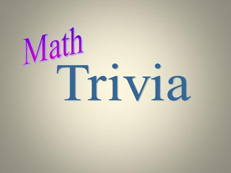 Trivia Geometry Algebra Calculus Real Numbers Nonreal Numbers Games Probability Notation.