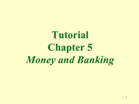 1 Tutorial Chapter 5 Money and <strong>Banking</strong>. 2 1. Barter works best a. in the absence of a double coincidence of wants. b. when many different product are.