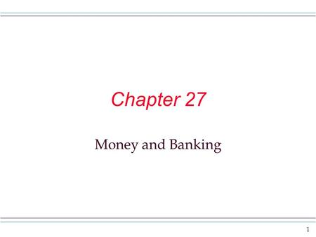 1 Chapter 27 Money and Banking. 2 Do you know anyone with a lot of money? What does that mean? Some people make a great income each year. So they probably.