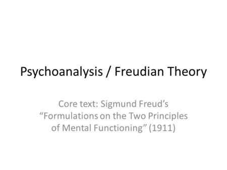 "Psychoanalysis / Freudian Theory Core text: Sigmund Freud's ""Formulations on the Two Principles of Mental Functioning"" (1911)"