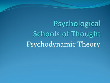 Psychodynamic Theory. Psychodynamic Theories Recall that PD theories believe unlocking the unconscious mind is key to understanding human behaviour This.