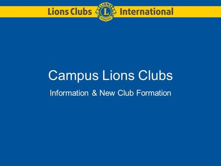 Campus Lions Clubs Information & New Club Formation.