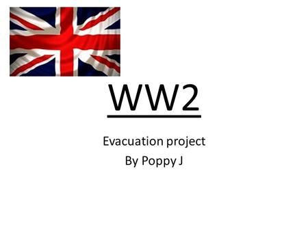 WW2 Evacuation project By Poppy J. Contents 1.Evacuation 2. Ration cards 3. Black out 4. Gas masks 5. My letter to home 6. 1940s fashion 7. Air Raid shelters.
