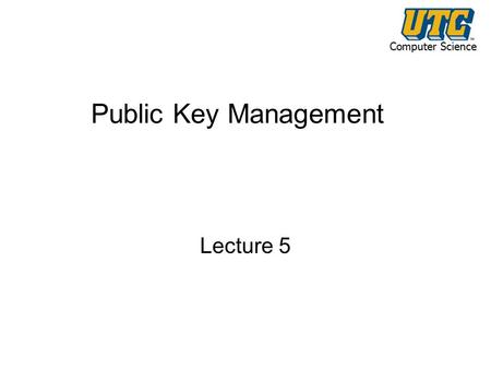 Computer Science Public Key Management Lecture 5.