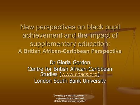 'Diversity, partnership, success - supplementary schools and stakeholders working together' New perspectives on black pupil achievement and the impact.