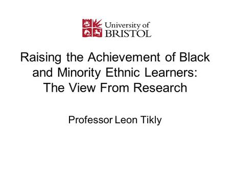 Raising the Achievement of Black and Minority Ethnic Learners: The View From Research Professor Leon Tikly.