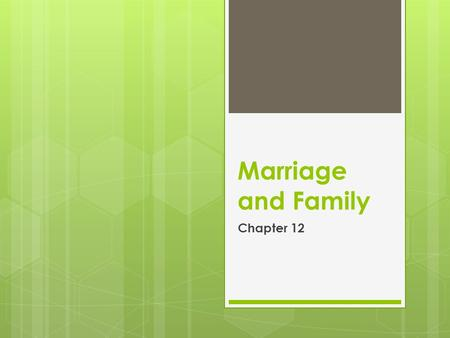 Marriage and Family Chapter 12. How is the traditional nuclear family structure changing?  Describe the diversity in American family structures.