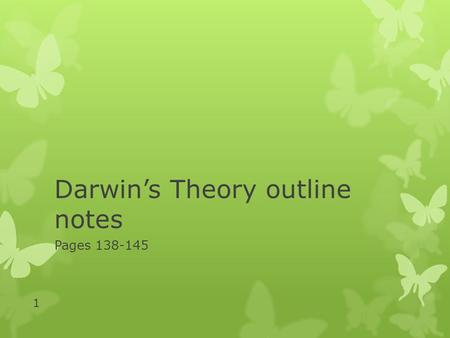 Darwin's Theory outline notes Pages 138-145 1. 1. Darwin's Observations  Darwin's important observations included the diversity of living things, the.