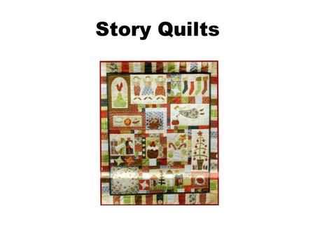 Story Quilts. Why quilt? Does anyone have a quilt at home? Why do people quilt? How might a quilt serve both practical and aesthetic purposes? How many.