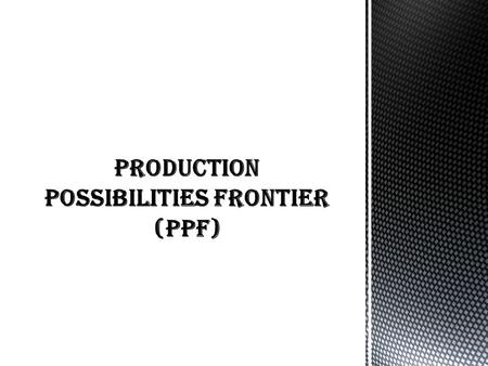 The production possibilities frontier illustrates concepts of : Scarcity - resources are limited. Choice - choices in the production of different goods.
