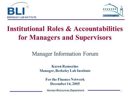 Human Resources Department BERKELEY LAB INSTITUTE 1 Institutional Roles & Accountabilities for Managers and Supervisors Manager Information Forum Karen.